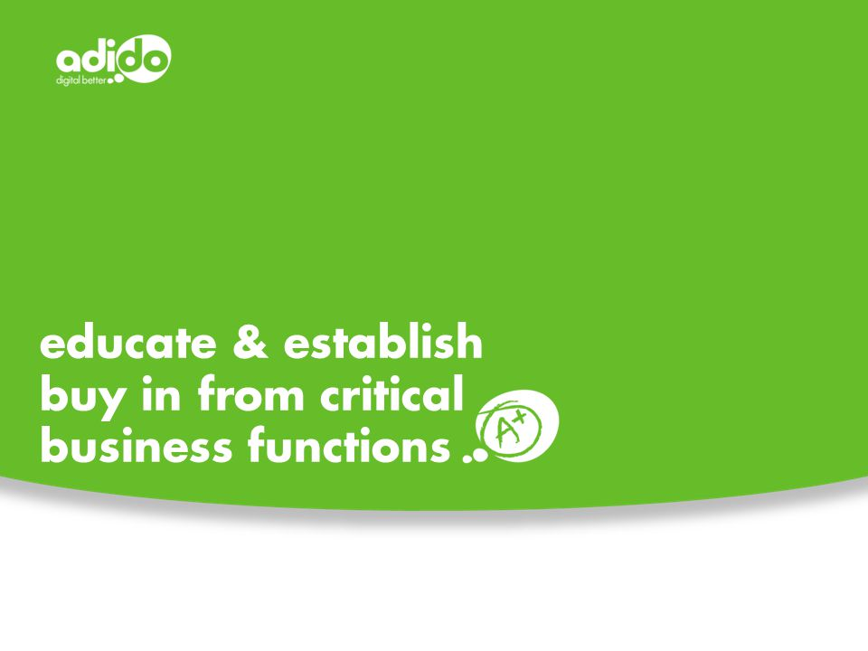 educate & establish buy in from critical business functions
