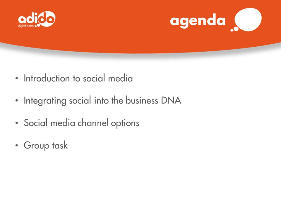 agenda Introduction to social media Integrating social into the business DNA Social media channel options Group task