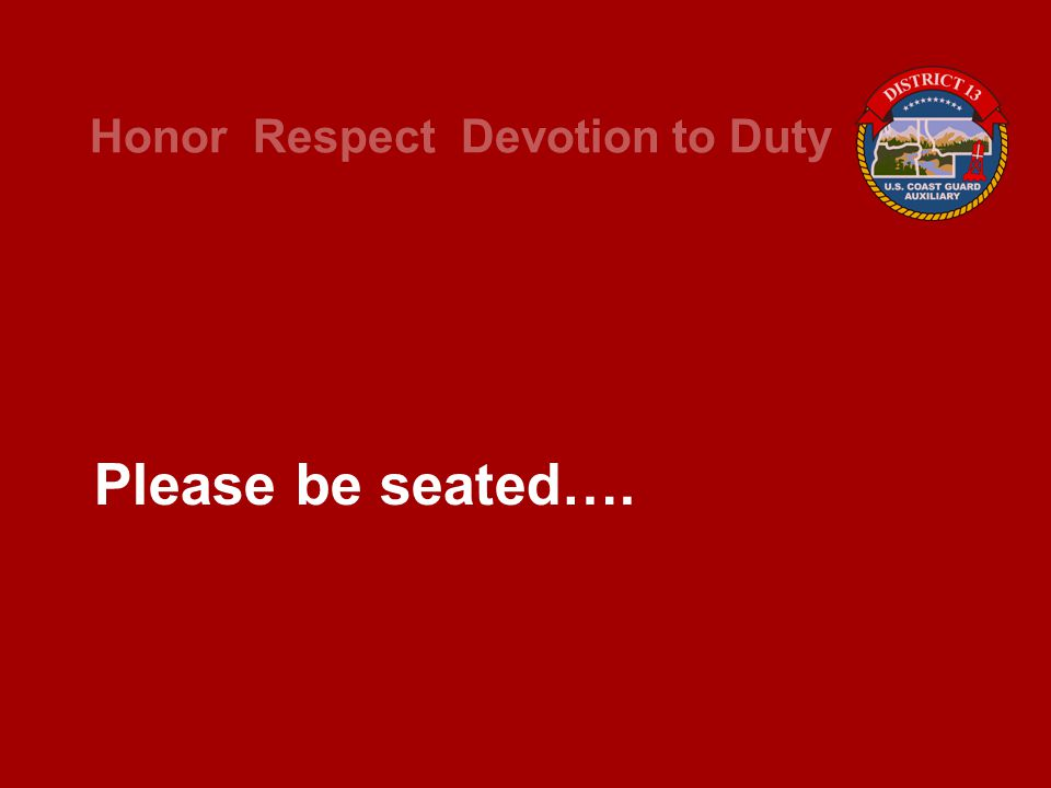 Honor Respect Devotion to Duty Please be seated….