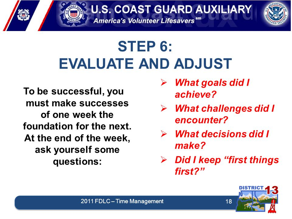 STEP 6: EVALUATE AND ADJUST 18 To be successful, you must make successes of one week the foundation for the next.