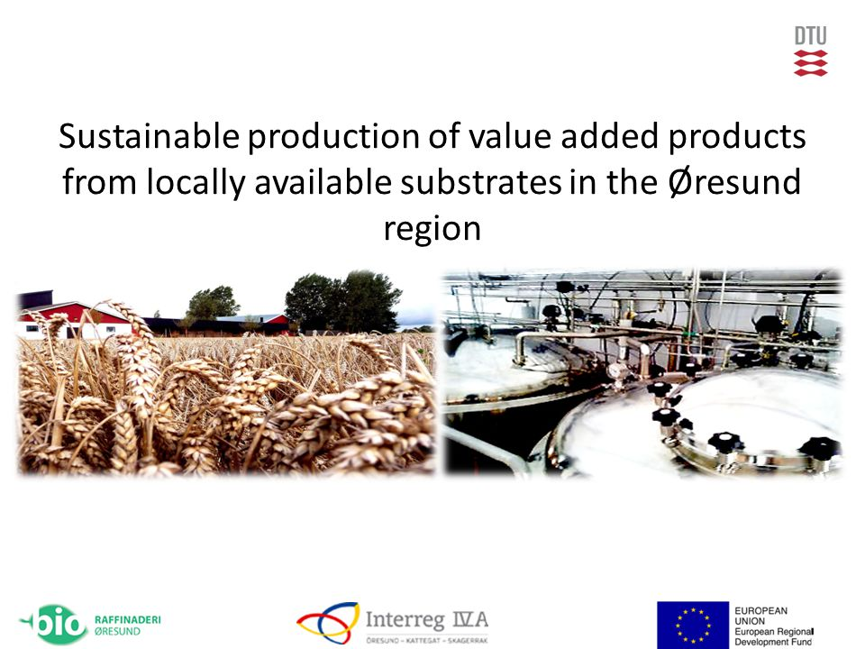 Sustainable production of value added products from locally available substrates in the Øresund region