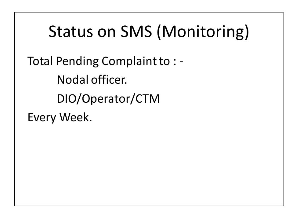 Status on SMS (Monitoring) Total Pending Complaint to : - Nodal officer.