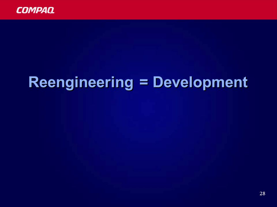 28 Reengineering = Development