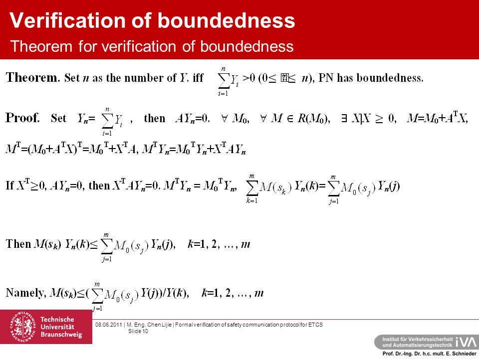 08.06.2011 | M. Eng. Chen Lijie | Formal verification of safety communication protocol for ETCS Slide 10 Verification of boundedness Theorem for verif