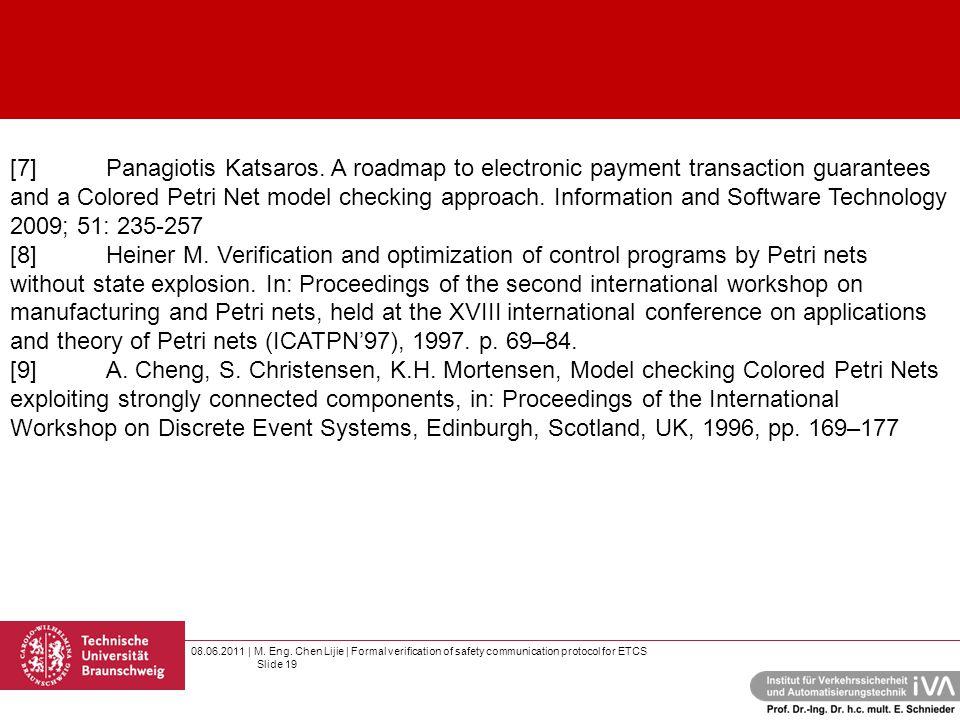 08.06.2011 | M. Eng. Chen Lijie | Formal verification of safety communication protocol for ETCS Slide 19 [7]Panagiotis Katsaros. A roadmap to electron