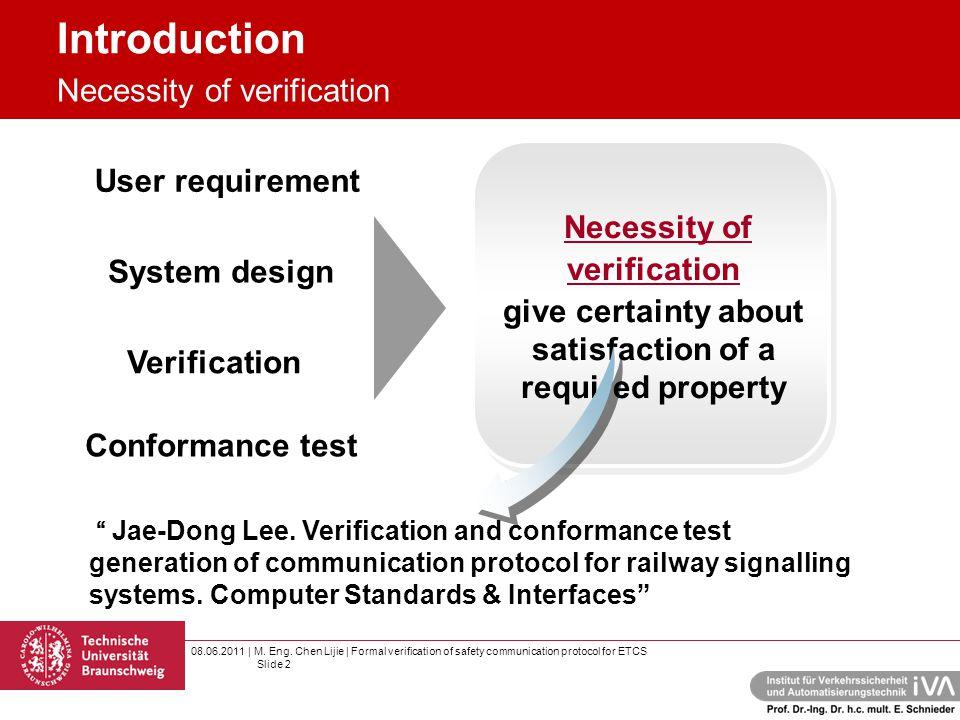 08.06.2011 | M. Eng. Chen Lijie | Formal verification of safety communication protocol for ETCS Slide 2 Introduction User requirement System design Ve