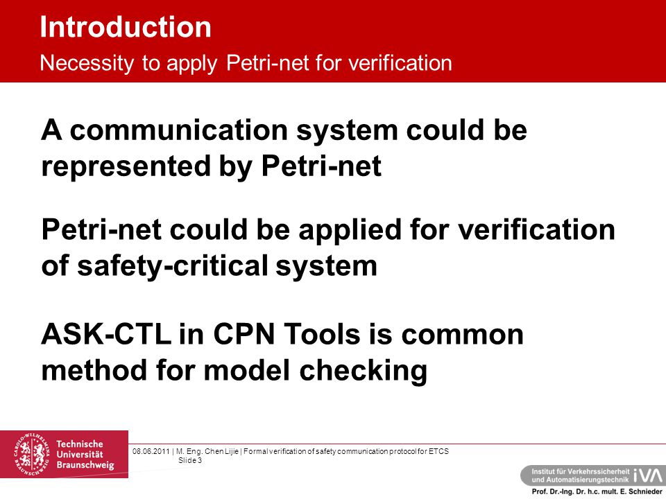 08.06.2011 | M. Eng. Chen Lijie | Formal verification of safety communication protocol for ETCS Slide 3 A communication system could be represented by