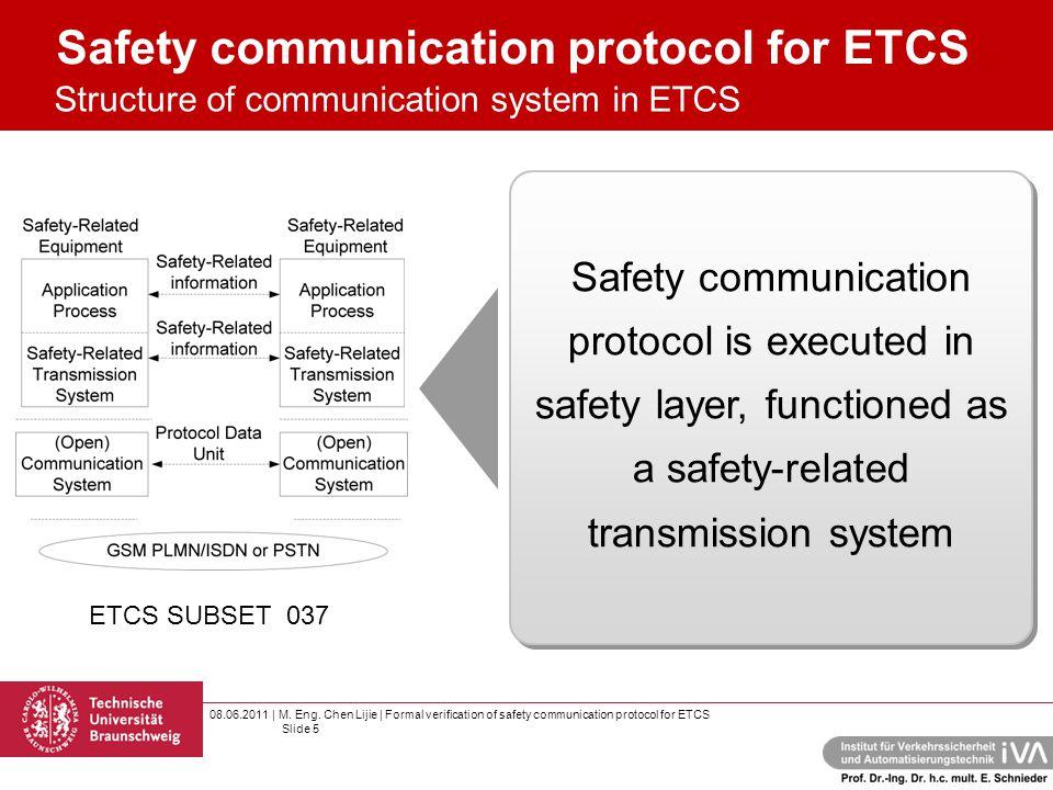 08.06.2011 | M. Eng. Chen Lijie | Formal verification of safety communication protocol for ETCS Slide 5 Safety communication protocol for ETCS It is n