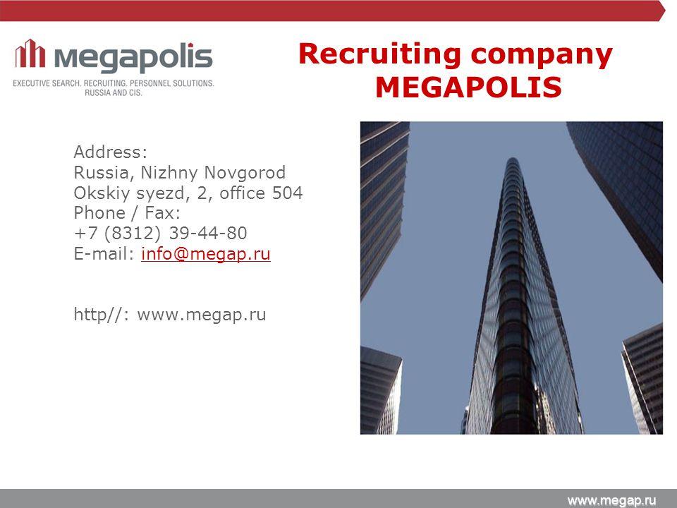 www.megap.ru Address: Russia, Nizhny Novgorod Okskiy syezd, 2, office 504 Phone / Fax: +7 (8312) 39-44-80 E-mail: info@megap.ruinfo@megap.ru http//: www.megap.ru Recruiting company MEGAPOLIS