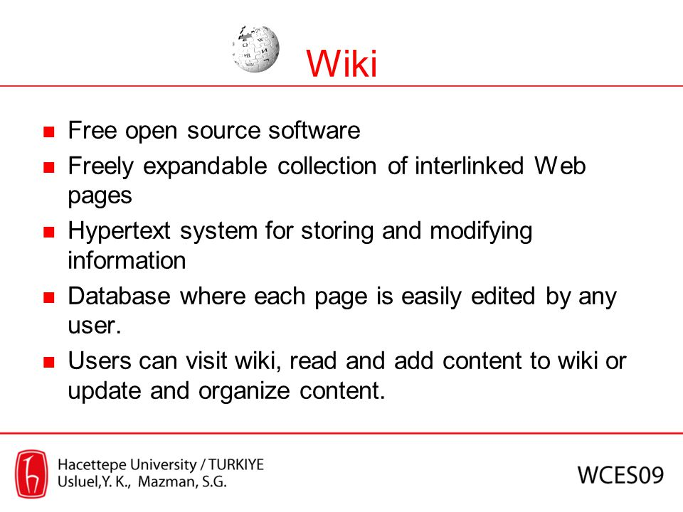 Wiki Free open source software Freely expandable collection of interlinked Web pages Hypertext system for storing and modifying information Database w