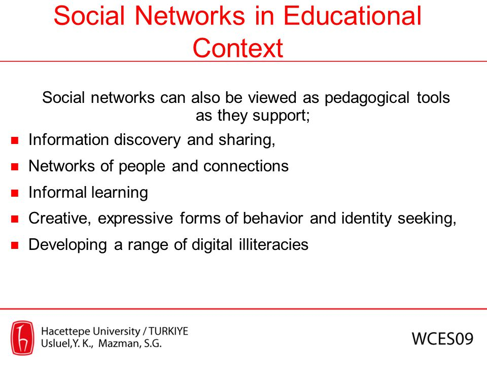 Social Networks in Educational Context Social networks can also be viewed as pedagogical tools as they support; Information discovery and sharing, Net