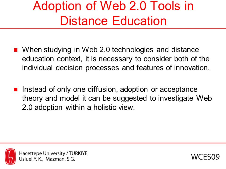 Adoption of Web 2.0 Tools in Distance Education When studying in Web 2.0 technologies and distance education context, it is necessary to consider both