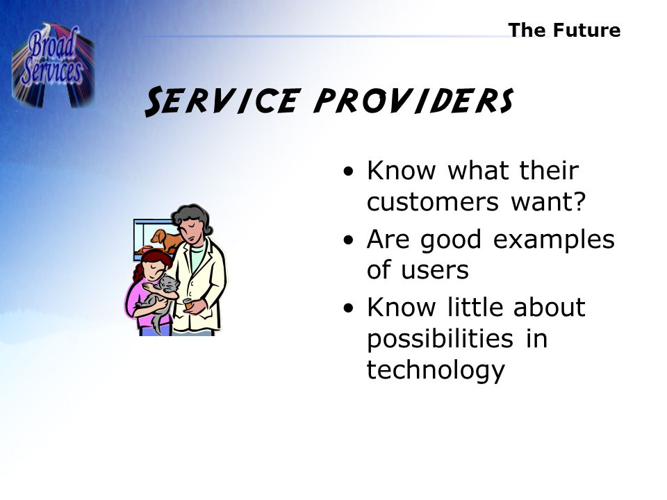 The Future Service providers Know what their customers want.
