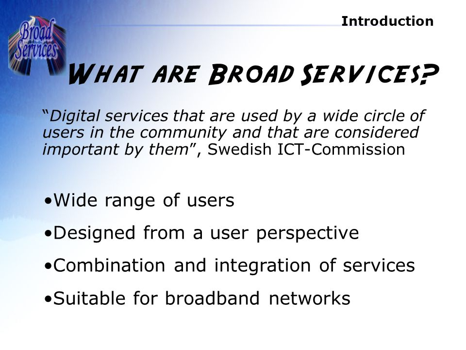Introduction What are Broad Services.