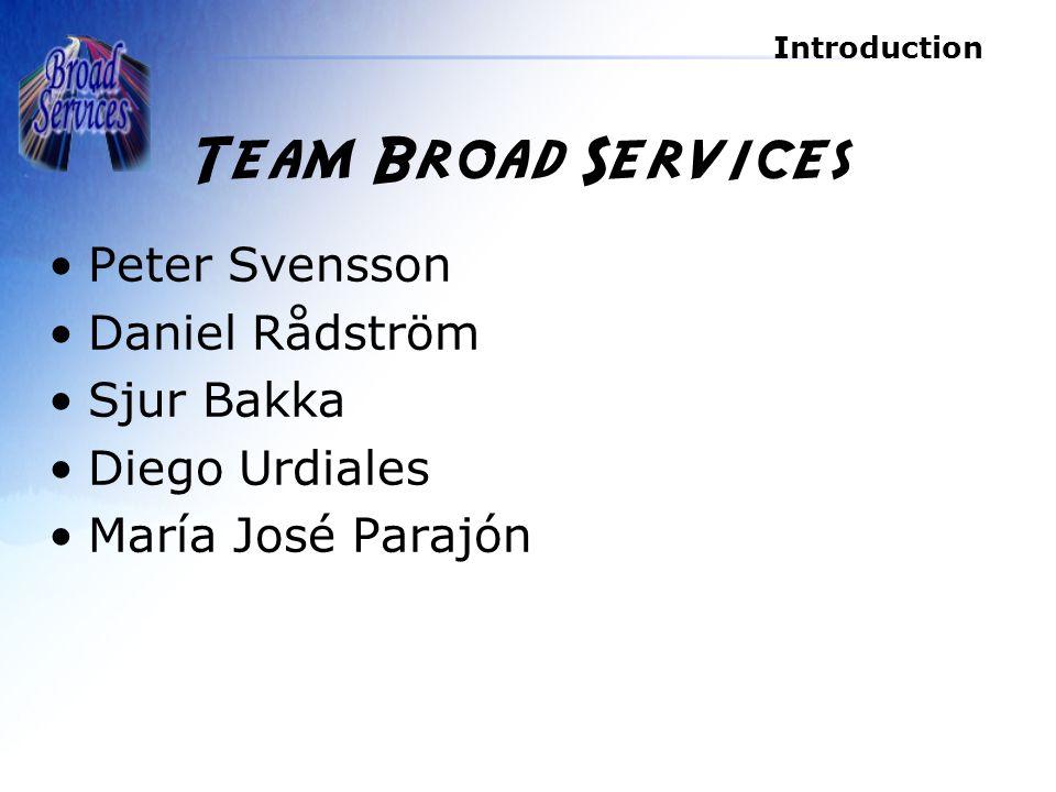 Introduction Team Broad Services Peter Svensson Daniel Rådström Sjur Bakka Diego Urdiales María José Parajón