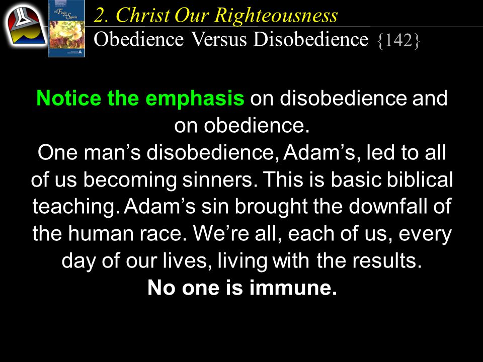 2. Christ Our Righteousness Obedience Versus Disobedience {142} Notice the emphasis on disobedience and on obedience. One man's disobedience, Adam's,