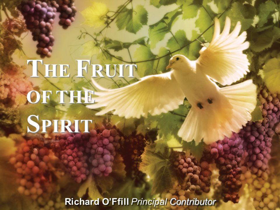 Contributor Richard O'Ffill Principal Contributor T HE F RUIT OF THE S PIRIT