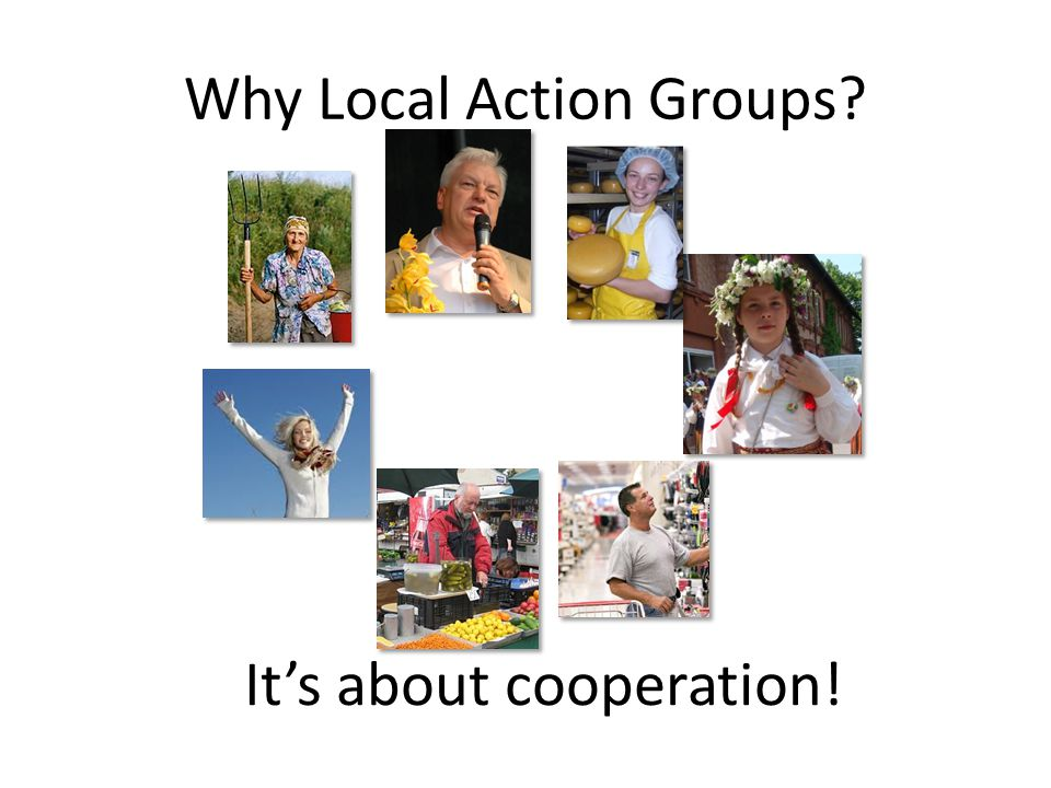 Why Local Action Groups It's about cooperation!