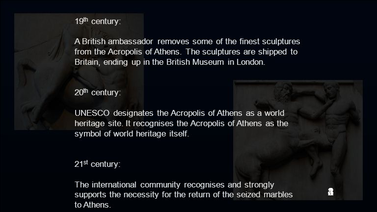 19 th century: A British ambassador removes some of the finest sculptures from the Acropolis of Athens.