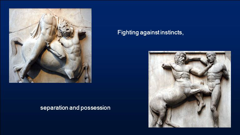 Fighting against instincts, separation and possession