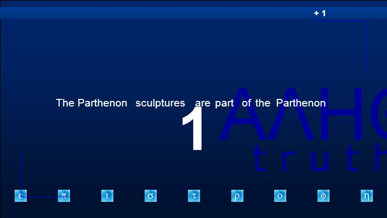 ΑΛΗΘΕΙΑ t r u t h + 1 1 TheParthenonsculpturesarepartoftheParthenon