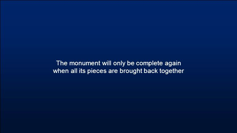 The monument will only be complete again when all its pieces are brought back together