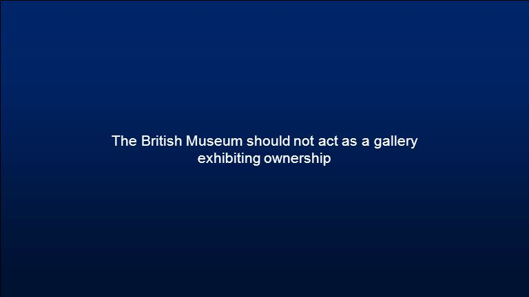 The British Museum should not act as a gallery exhibiting ownership