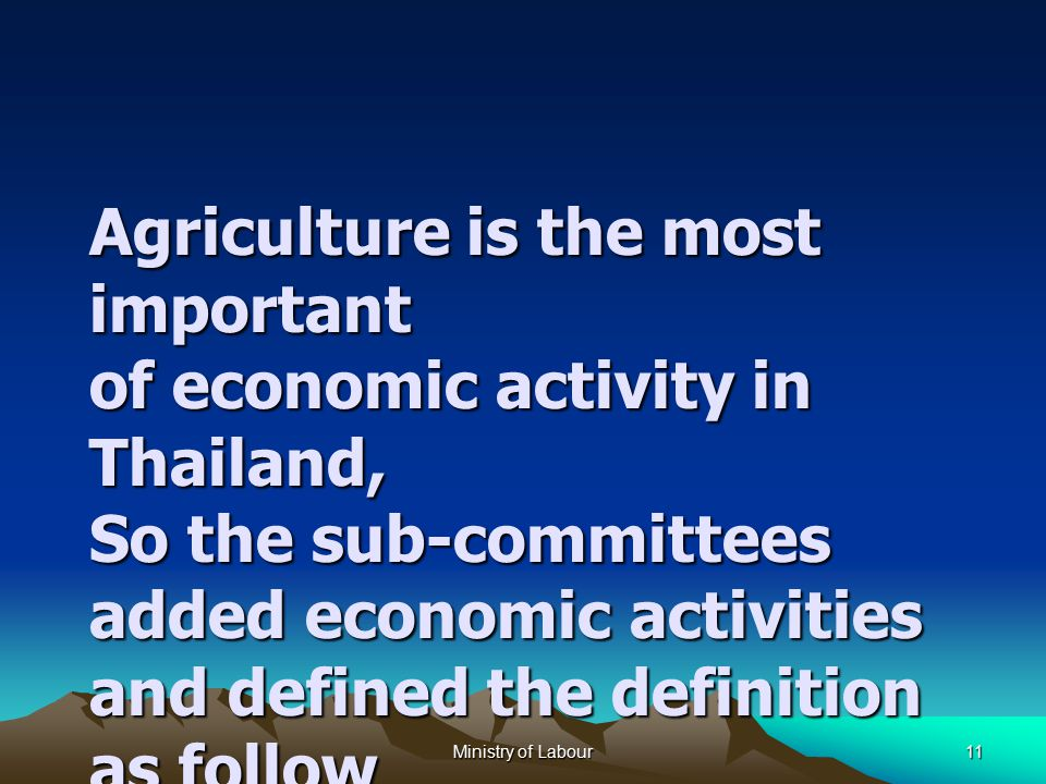Ministry of Labour11 Agriculture is the most important of economic activity in Thailand, So the sub-committees added economic activities and defined the definition as follow