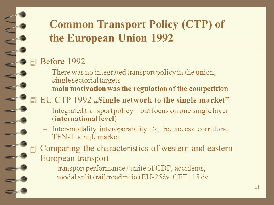 11 4 Before 1992 –There was no integrated transport policy in the union, single sectorial targets main motivation was the regulation of the competitio