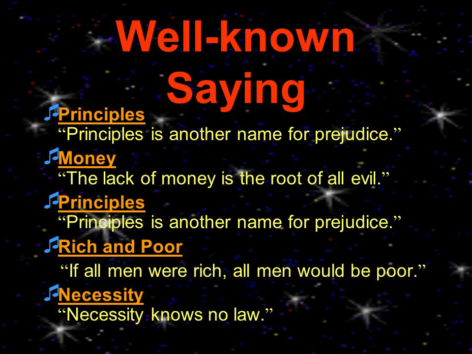 Well-known Saying  Principles Principles is another name for prejudice.