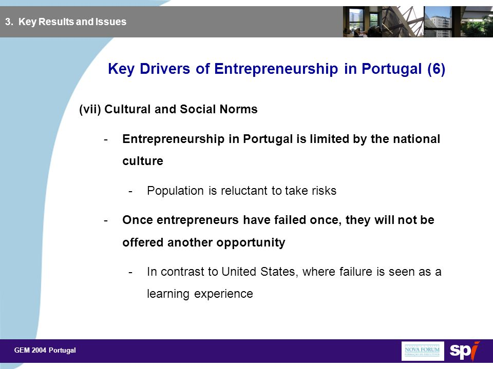 GEM 2004 Portugal Key Drivers of Entrepreneurship in Portugal (6) 3. Key Results and Issues (vii) Cultural and Social Norms -Entrepreneurship in Portu