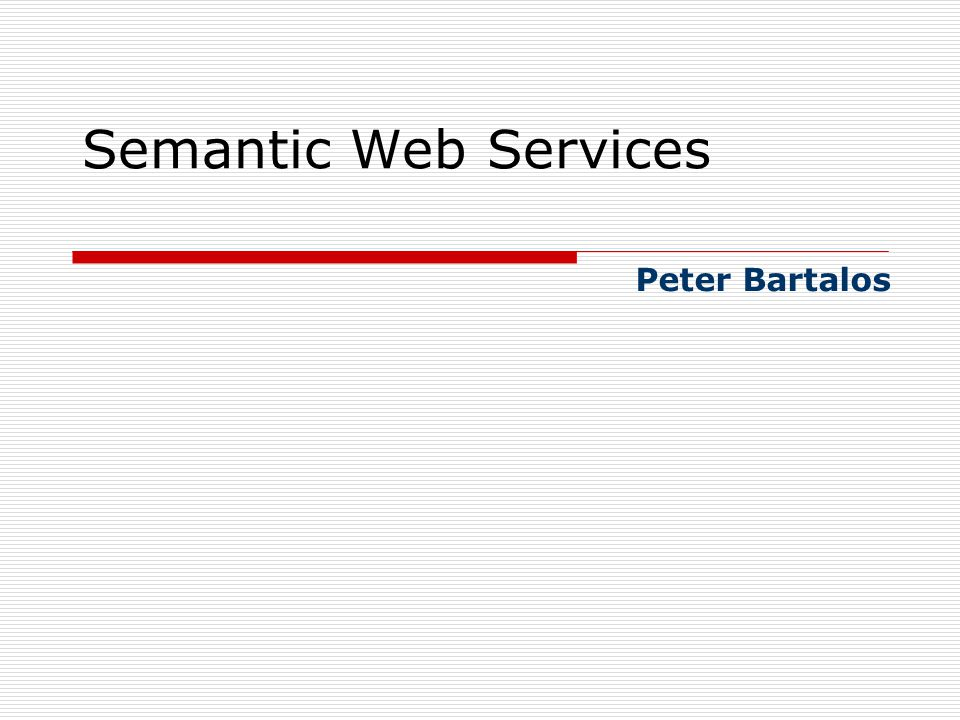 Semantic Web Services Peter Bartalos