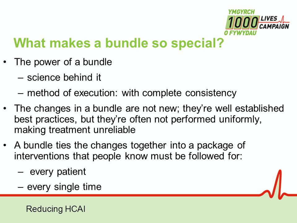 Reducing HCAI What makes a bundle so special? The power of a bundle –science behind it –method of execution: with complete consistency The changes in