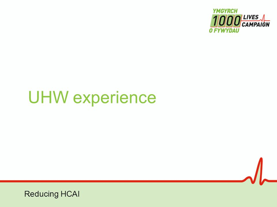 Reducing HCAI UHW experience