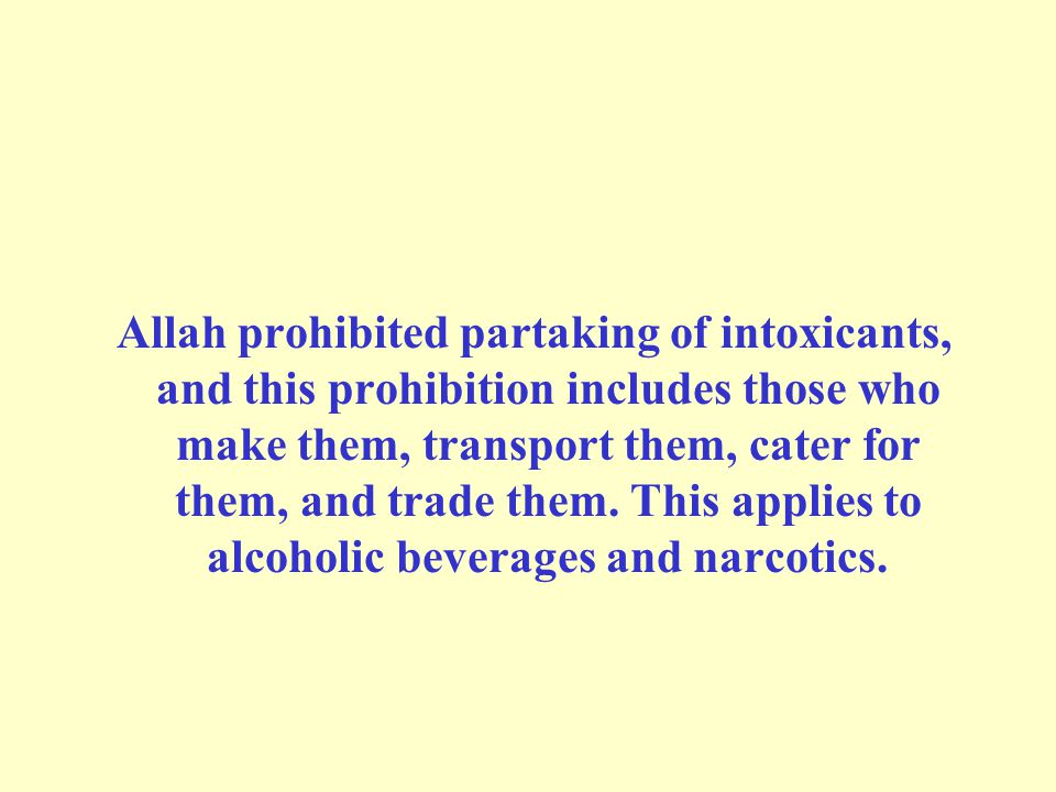 Allah prohibited partaking of intoxicants, and this prohibition includes those who make them, transport them, cater for them, and trade them.