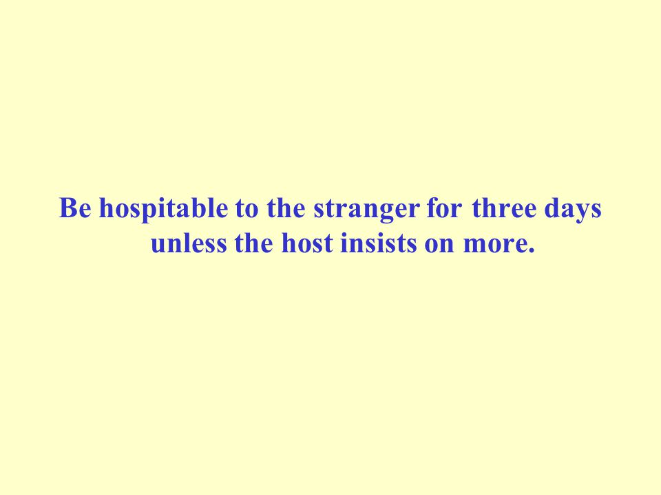 Be hospitable to the stranger for three days unless the host insists on more.
