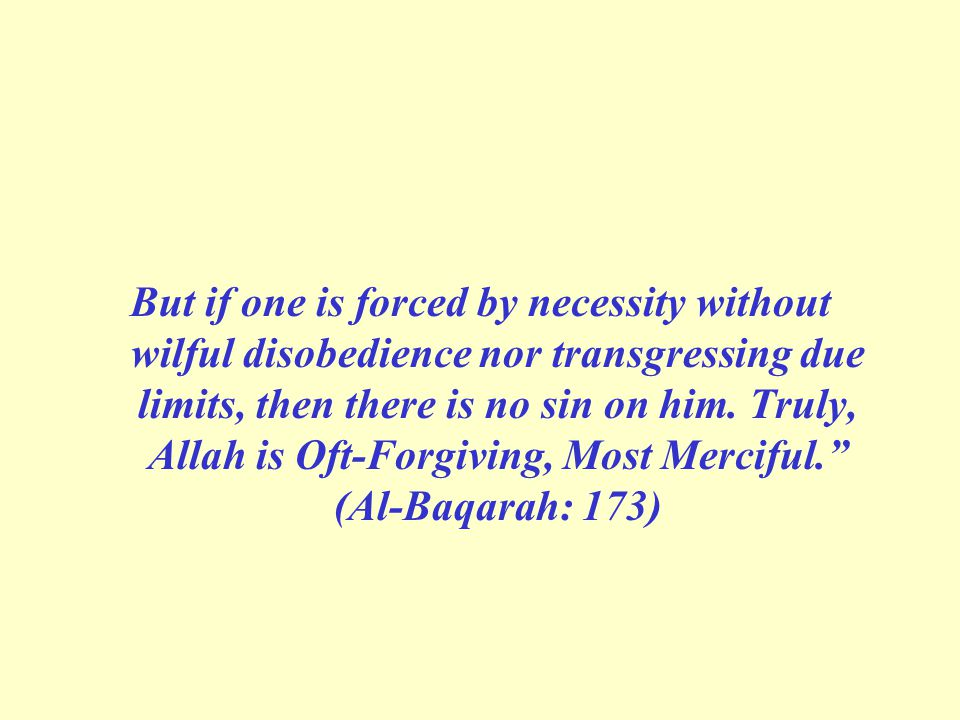 But if one is forced by necessity without wilful disobedience nor transgressing due limits, then there is no sin on him.