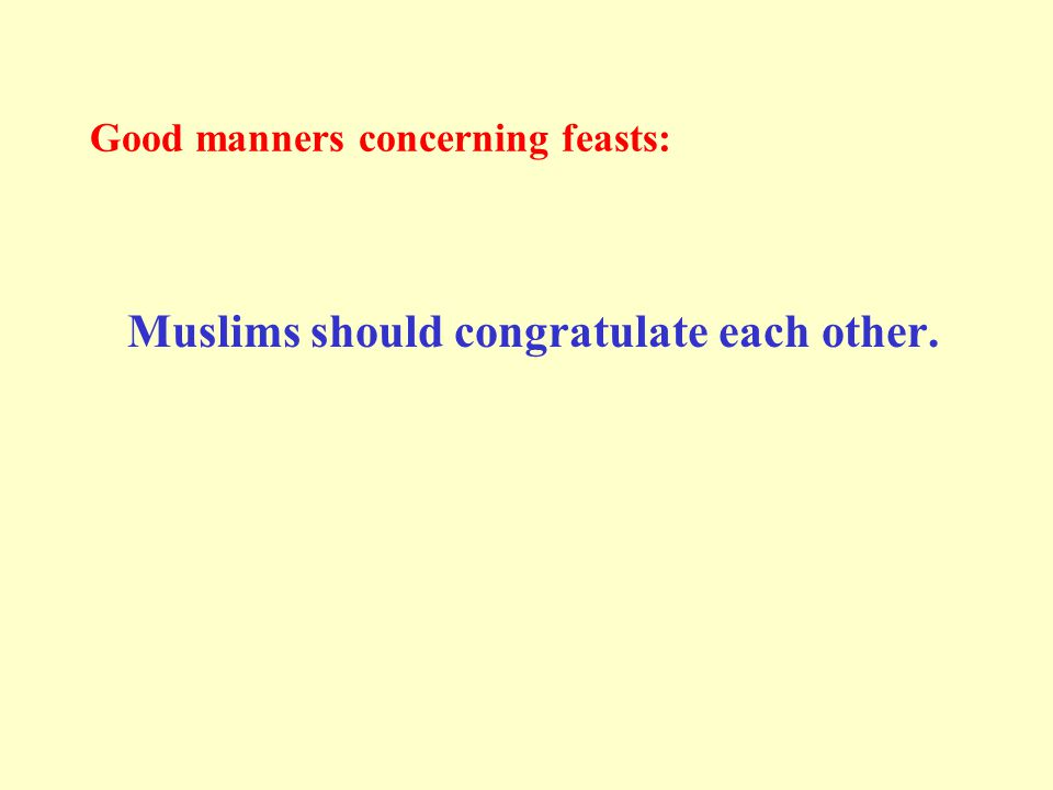 Good manners concerning feasts: Muslims should congratulate each other.