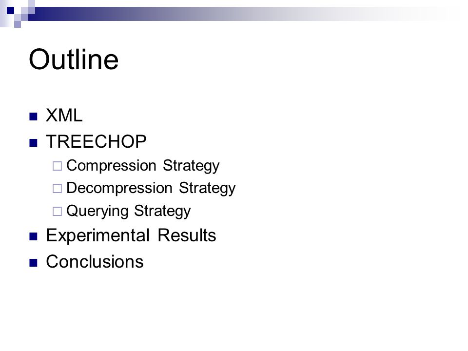 Outline XML TREECHOP  Compression Strategy  Decompression Strategy  Querying Strategy Experimental Results Conclusions