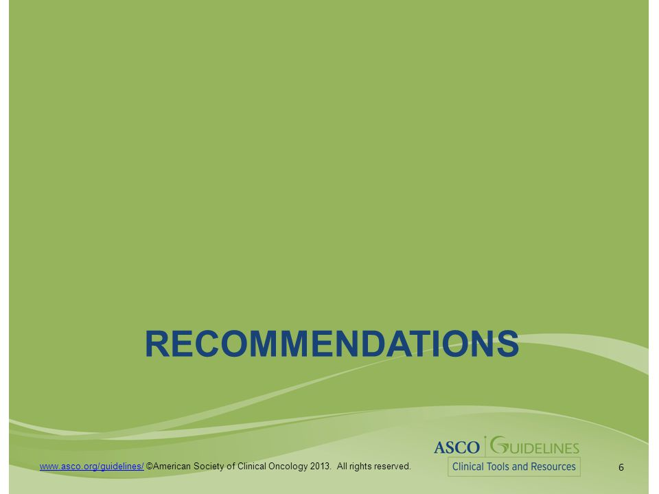 6 www.asco.org/guidelines/www.asco.org/guidelines/ ©American Society of Clinical Oncology 2013.