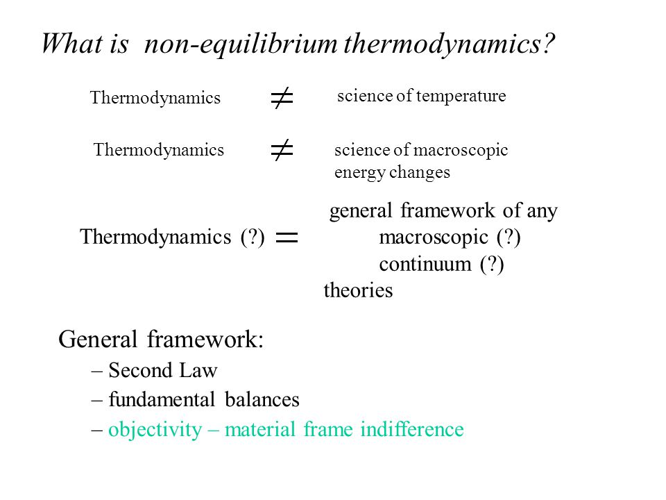 general framework of any Thermodynamics ( ) macroscopic ( ) continuum ( ) theories Thermodynamics science of macroscopic energy changes Thermodynamics science of temperature What is non-equilibrium thermodynamics.