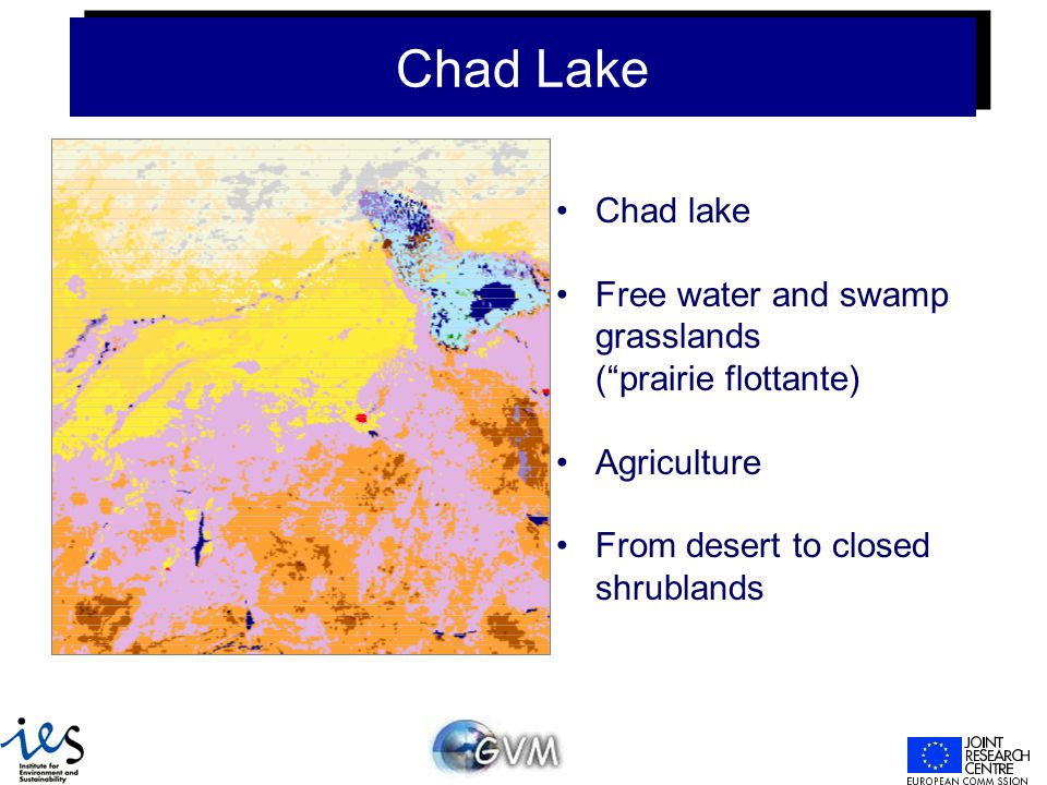 Chad Lake Chad lake Free water and swamp grasslands ( prairie flottante) Agriculture From desert to closed shrublands