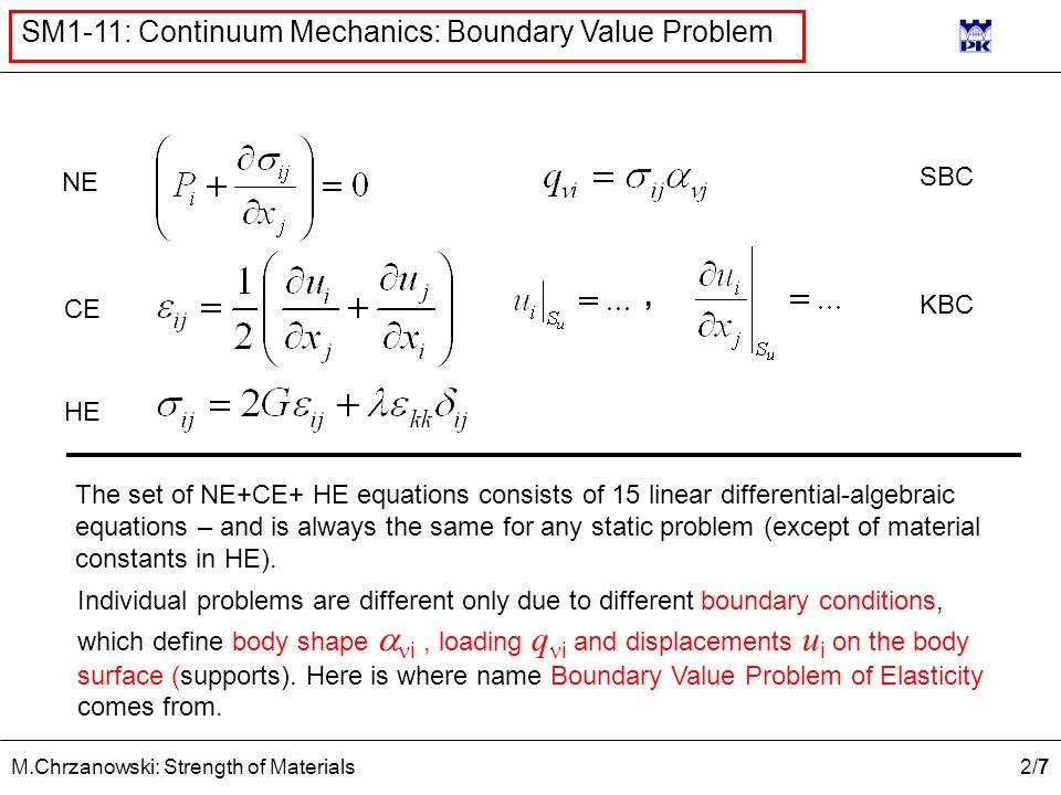 2/72/7 M.Chrzanowski: Strength of Materials SM1-11: Continuum Mechanics: Boundary Value Problem NE CE HE SBC KBC The set of NE+CE+ HE equations consis