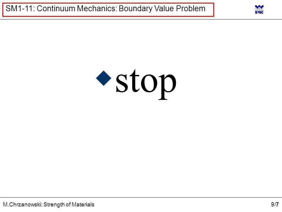 9/79/7 M.Chrzanowski: Strength of Materials SM1-11: Continuum Mechanics: Boundary Value Problem  stop