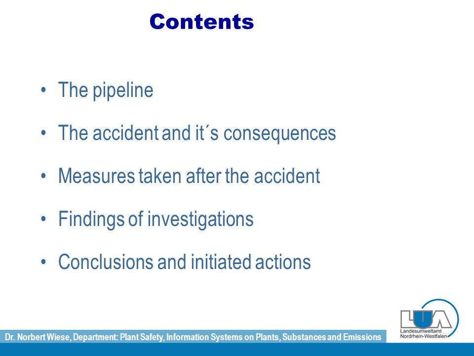 Dr. Norbert Wiese, Department: Plant Safety, Information Systems on Plants, Substances and Emissions Contents The pipeline The accident and it´s conse