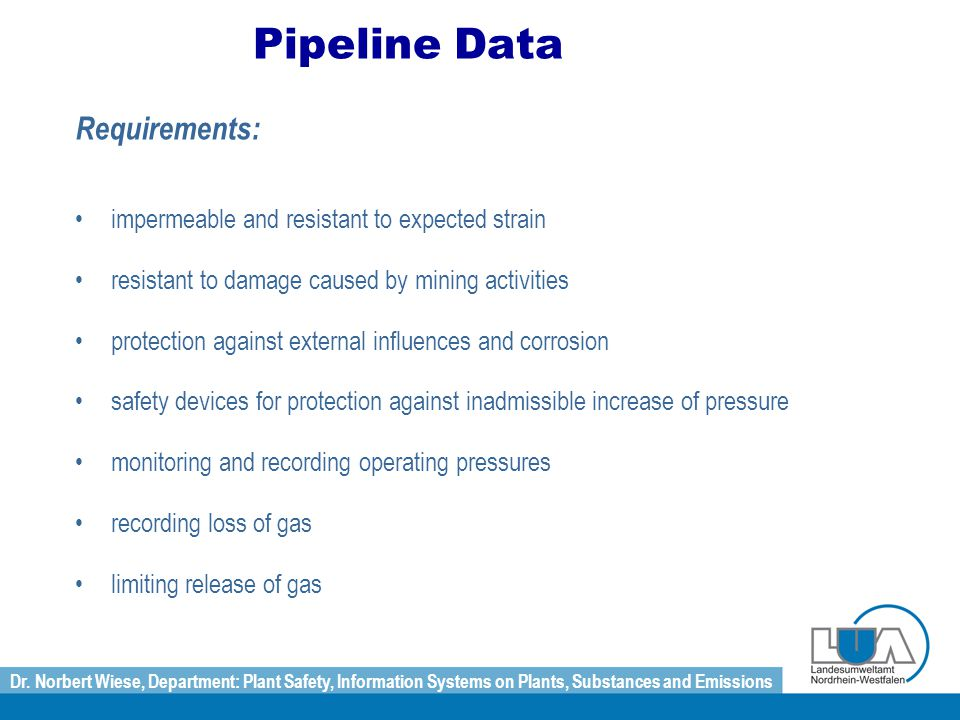Dr. Norbert Wiese, Department: Plant Safety, Information Systems on Plants, Substances and Emissions Pipeline Data Requirements: impermeable and resis