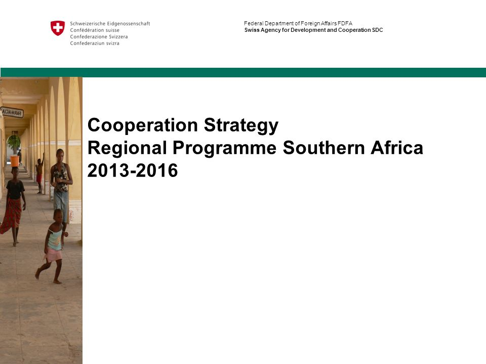 Cooperation Strategy Regional Programme Southern Africa 2013-2016 Federal Department of Foreign Affairs FDFA Swiss Agency for Development and Cooperation SDC