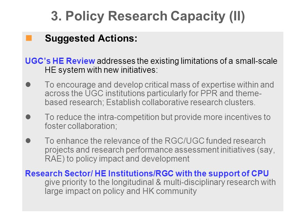 3. Policy Research Capacity (II) Suggested Actions: UGC's HE Review addresses the existing limitations of a small-scale HE system with new initiatives
