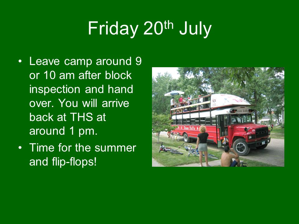 Friday 20 th July Leave camp around 9 or 10 am after block inspection and hand over.