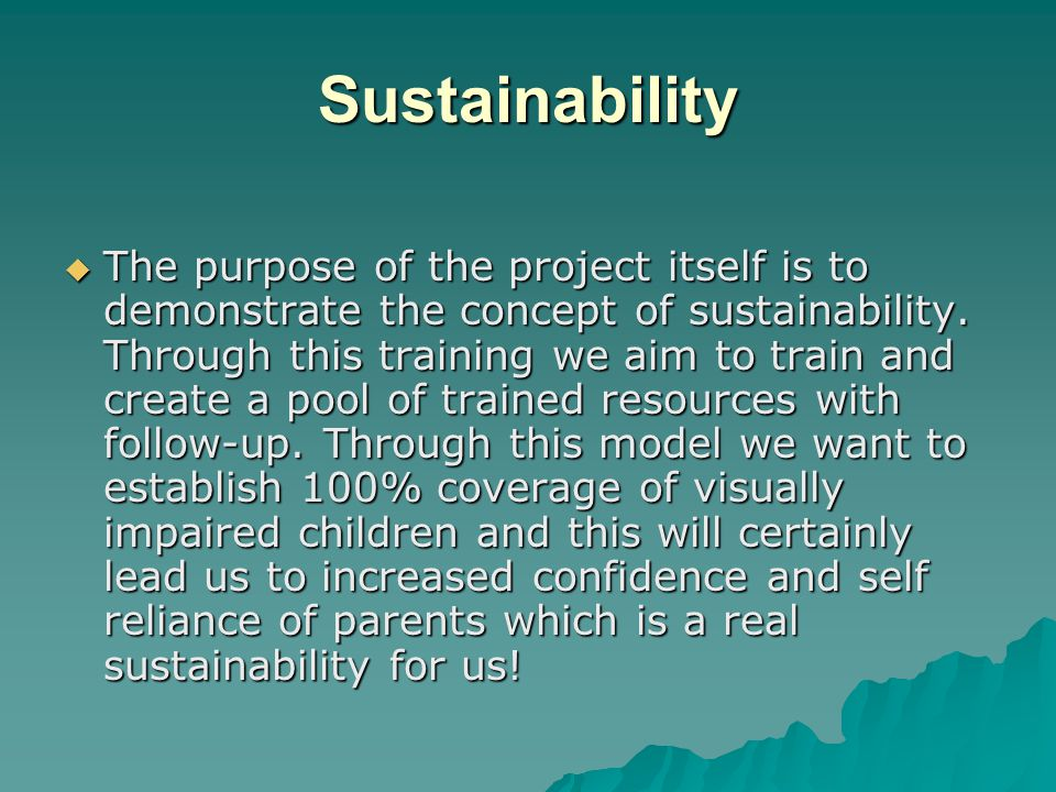 Sustainability  The purpose of the project itself is to demonstrate the concept of sustainability.
